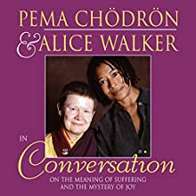 Pema Chödrön and Alice Walker in Conversation: On the Meaning of Suffering and the Mystery of Joy  by Pema Chödrön, Alice Walker Narrated by Pema Chödrön, Alice Walker