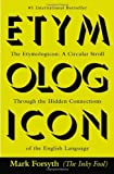 The Etymologicon: A Circular Stroll Through the Hidden Connections of the English Language Mark Forsyth