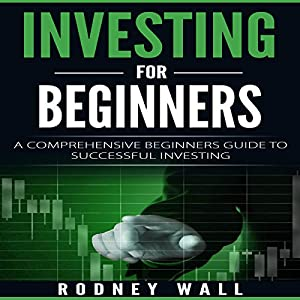 Investing for Beginners: A Comprehensive Beginners Guide to Successful Investing Hörbuch von Rodney Wall Gesprochen von: Angus Freathy