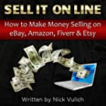 Sell it Online: How to Make Money Sel...
