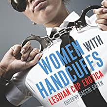Women with Handcuffs: Lesbian Cop Erotica (       UNABRIDGED) by Sacchi Green Narrated by Kristen Amherst