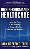 img - for High Performance Healthcare: Using the Power of Relationships to Achieve Quality, Efficiency and Resilience [Hardcover] [2009] (Author) Jody Hoffer Gittell book / textbook / text book