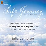Safe Journey: Prayers and Comfort for Frightened Fliers and Other Anxious Souls | Julia Cameron