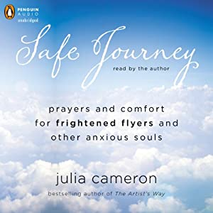Safe Journey: Prayers and Comfort for Frightened Fliers and Other Anxious Souls | [Julia Cameron]
