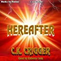 Hereafter (       UNABRIDGED) by C. K. Crigger Narrated by Rebecca Cook