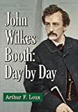 John Wilkes Booth: Day-By-Day