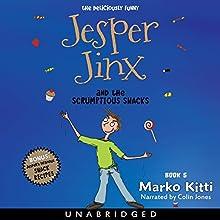 Jesper Jinx and the Scrumptious Snacks: Jesper Jinx, Book 5 Audiobook by Marko Kitti Narrated by Colin Jones,  Recording Tales