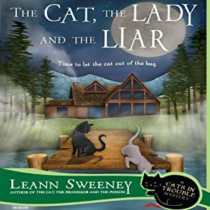 The Cat, the Lady and the Liar: A Cats in Trouble Mystery, Book 3 | [Leann Sweeney]