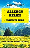 img - for Allergy Relief : Your Ultimate Guide to Allergic Reactions and Becoming Allergy Free (allergy relief, allergy, cure allergies, feel free, natural remedies, allergy free, allergy and immunology) book / textbook / text book