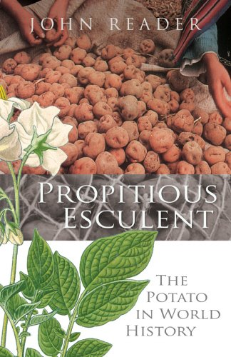 Propitious Esculent: The Potato in World History by John Reader
