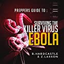 Ebola: The Preppers Guide to Surviving the Killer Virus (       UNABRIDGED) by B. Hardcastle, Z. Lasson Narrated by Jason P. Hilton