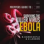 Ebola: The Preppers Guide to Surviving the Killer Virus | B. Hardcastle,Z. Lasson