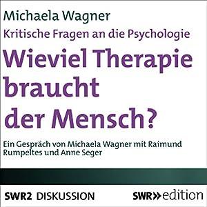 Wieviel Therapie braucht der Mensch? Kritische Fragen an die Psychologie Hörbuch