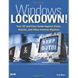 Windows Lockdown: Your XP and Vista Guide Against Hacks, Attacks, and Other Internet Mayhem