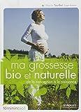 Ma grossesse bio et naturelle : De la conception à la naissance