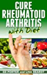 Cure Rheumatoid Arthritis with Diet (...