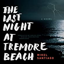 The Last Night at Tremore Beach: A Novel Audiobook by Mikel Santiago Narrated by John Keating
