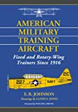 img - for American Military Training Aircraft: Fixed and Rotary-Wing Trainers Since 1916 book / textbook / text book