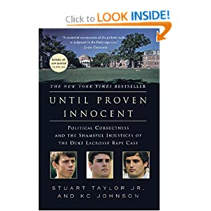 Until Proven Innocent: Political Correctness and the Shameful Injustices of the Duke Lacrosse Rape Case by Stuart Taylor and KC Johnson