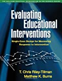 img - for Evaluating Educational Interventions: Single-Case Design for Measuring Response to Intervention (The Guilford Practical Intervention in Schools) book / textbook / text book