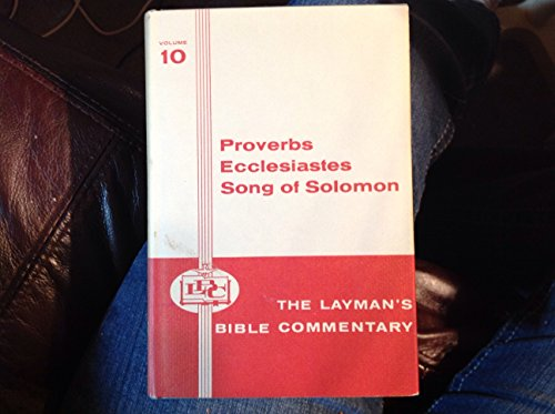The Layman's Bible Commentary Volume 10 (The Proverbs, Ecclesiastes, The Song of Solomon, 10), by J. Coert Rylaarsdam