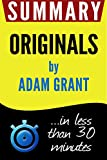 Summary Originals: How Non-Conformists Move the World: in less than 30 minutes (Adam Grant)