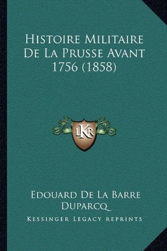 Histoire Militaire de La Prusse Avant 1756 (1858)