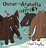 Neal Layton Oscar and Arabella: Oscar and Arabella and Ormsby