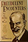 Freudulent Encounters (for the Jung at Heart): Still More Readings from the Journal of Polymorphous Perversity