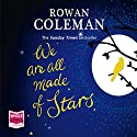 We Are All Made of Stars Hörbuch von Rowan Coleman Gesprochen von: Avita Jay, Ben Allen