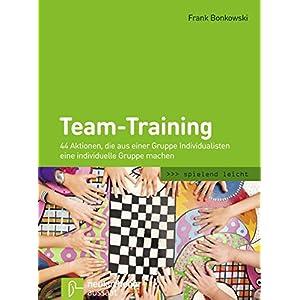Team-Training: 44 Aktionen, die aus einer Gruppe Individualisten eine individuelle Gruppe machen (sp