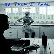 All That I Have: A Novel | [Castle Freeman]