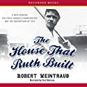 The House That Ruth Built: A New Stadium, the First Yankees Championship, and the Redemption of 1923 Audiobook by Robert Weintraub Narrated by Fred Berman