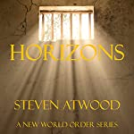 Horizons: A New World Order Series, the Rise Book 1 | Steven Atwood