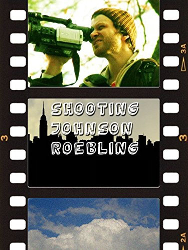 Shooting Johnson Roebling