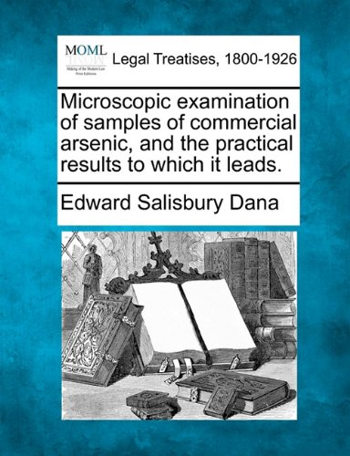 Microscopic Examination Of Samples Of Commercial Arsenic, And The Practical Results To Which It Leads.