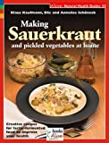 Making Sauerkraut and Pickled Vegetables at Home: Creative Recipes for Lactic Fermented Food to Improve Your Health (Natural Health Guide)