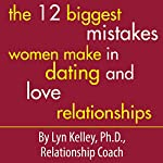 The 12 Biggest Mistakes Women Make in Dating and Love Relationships | Lyn Kelley
