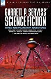 Garrett P  Serviss' Science Fiction: Three Interplanetary Adventures Including the Unnauthorised Sequel to H  G  Wells' War of the Worlds-Edison's Con
