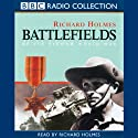 Battlefields  by Richard Holmes Narrated by Richard Holmes