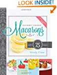 Gourmet French Macarons: Over 75 Uniq...