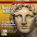 The Modern Scholar: Alexander of Macedonia: The World Conquered | Robin Lane Fox
