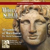 The Modern Scholar: Alexander of Macedonia: The World Conquered | [Robin Lane Fox]