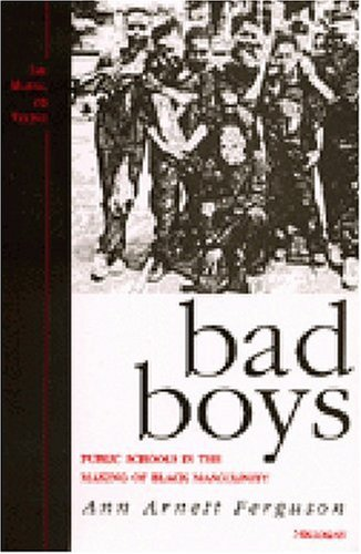 Bad Boys: Public Schools in the Making of Black...