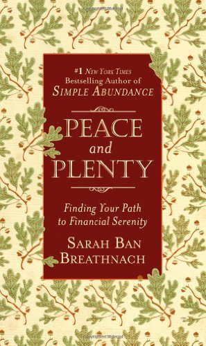 (PEACE AND PLENTY BY Ban Breathnach, Sarah(Author))Peace and Plenty: Finding Your Path to Financial Serenity[Hardcover]Grand Central Publishing(Publisher) PDF