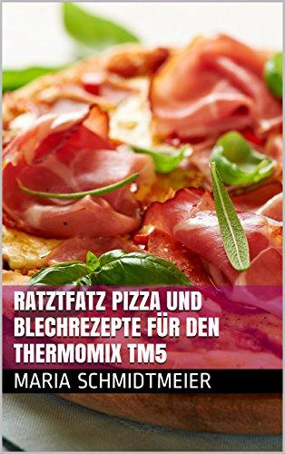 Ratztfatz Pizza und Blechrezepte für den Thermomix TM5 (German Edition) by Maria Schmidtmeier