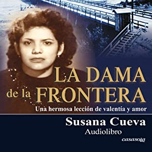 La dama de la frontera [The Lady of the Border] (Spanish Edition): Una hermosa lección de valentía y amor | [Susana Cueva]