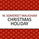 Christmas Holiday (       UNABRIDGED) by W Somerset Maugham Narrated by Ben Elliot