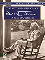 The Wit and Wisdom of Mark Twain: A Book of Quotations
