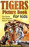 Tigers Picture Book For Kids - Fun Facts And Pictures About Tigers